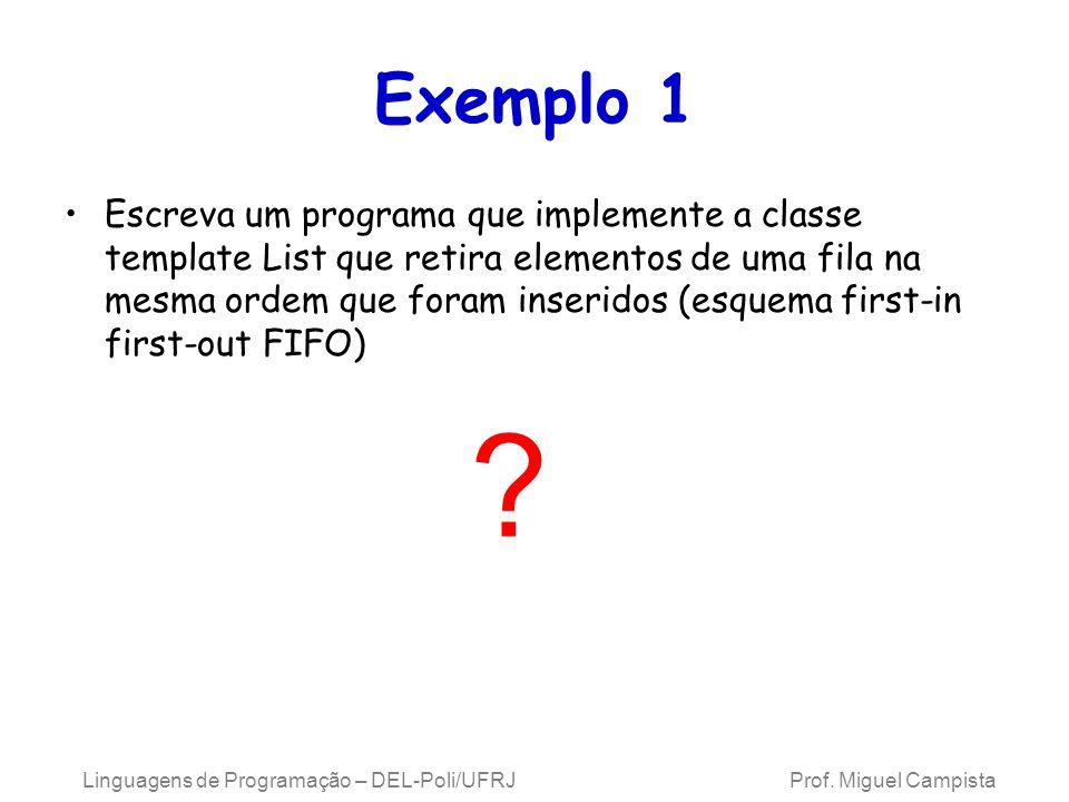 Exemplo 1 Escreva um programa que implemente a classe template List que retira elementos de uma fila na mesma ordem que foram inseridos (esquema first-in first-out FIFO) .