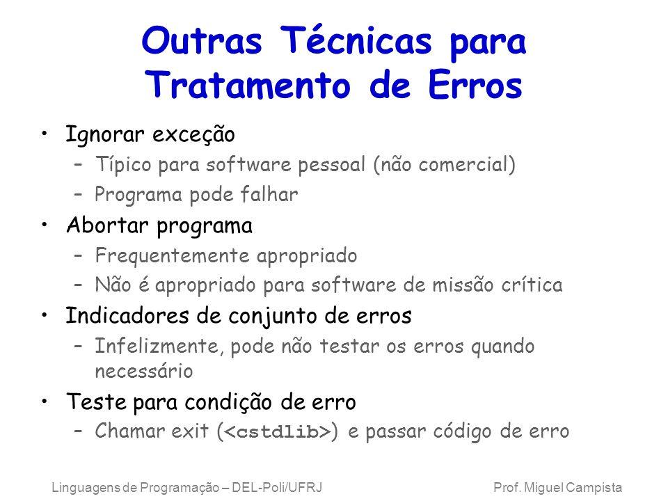 Outras Técnicas para Tratamento de Erros Ignorar exceção –Típico para software pessoal (não comercial) –Programa pode falhar Abortar programa –Frequen