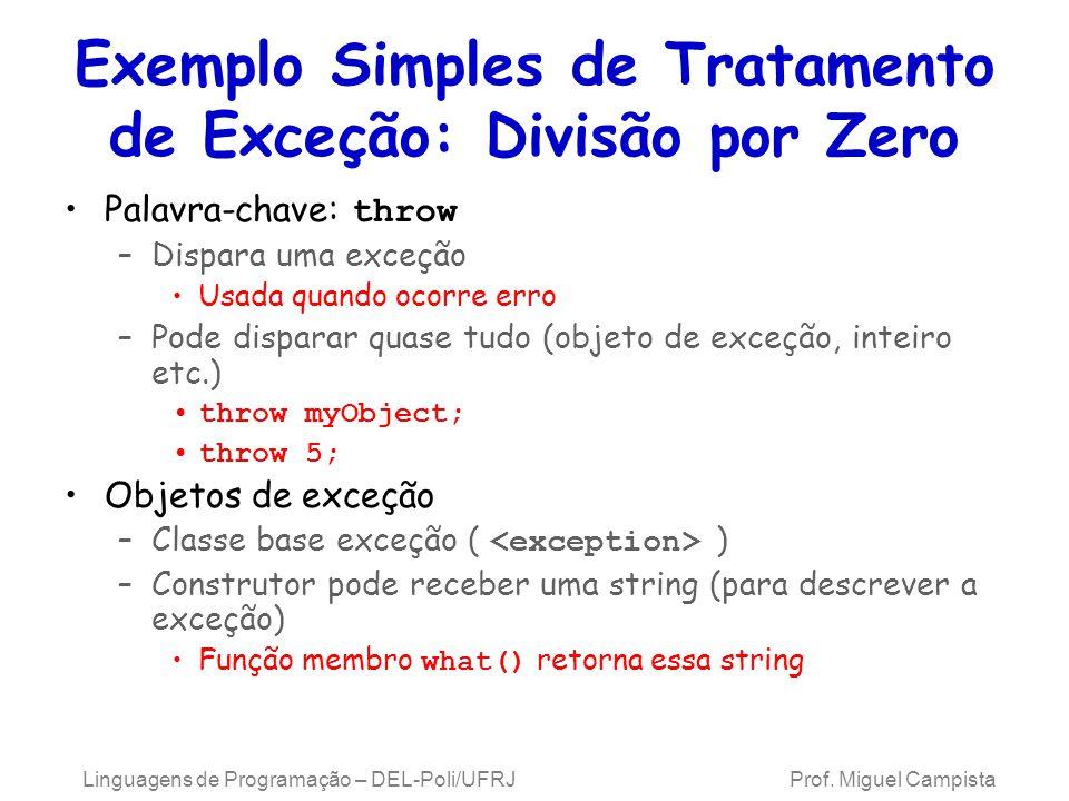 Exemplo Simples de Tratamento de Exceção: Divisão por Zero Palavra-chave: throw –Dispara uma exceção Usada quando ocorre erro –Pode disparar quase tud