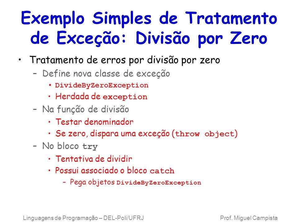 Exemplo Simples de Tratamento de Exceção: Divisão por Zero Tratamento de erros por divisão por zero –Define nova classe de exceção DivideByZeroExcepti
