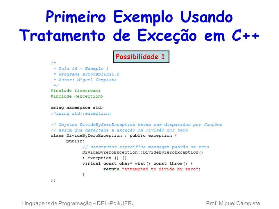 Primeiro Exemplo Usando Tratamento de Exceção em C++ Linguagens de Programação – DEL-Poli/UFRJ Prof. Miguel Campista Possibilidade 1