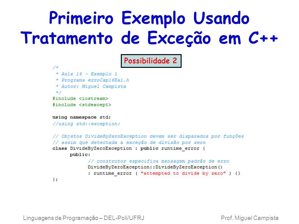 Primeiro Exemplo Usando Tratamento de Exceção em C++ Linguagens de Programação – DEL-Poli/UFRJ Prof. Miguel Campista Possibilidade 2