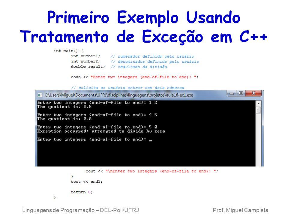 Primeiro Exemplo Usando Tratamento de Exceção em C++ Linguagens de Programação – DEL-Poli/UFRJ Prof. Miguel Campista