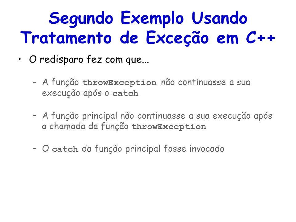 Segundo Exemplo Usando Tratamento de Exceção em C++ O redisparo fez com que... –A função throwException não continuasse a sua execução após o catch –A