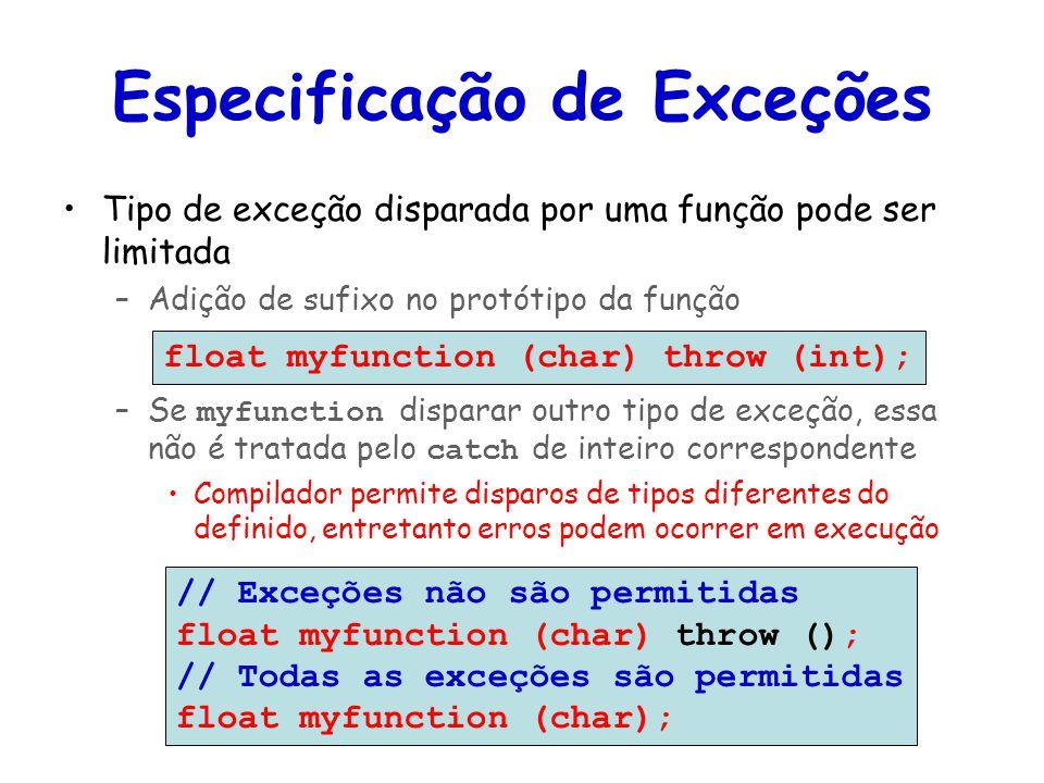 Especificação de Exceções Tipo de exceção disparada por uma função pode ser limitada –Adição de sufixo no protótipo da função –Se myfunction disparar