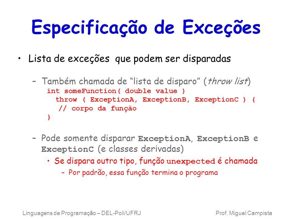 Especificação de Exceções Lista de exceções que podem ser disparadas –Também chamada de lista de disparo (throw list) int someFunction( double value )