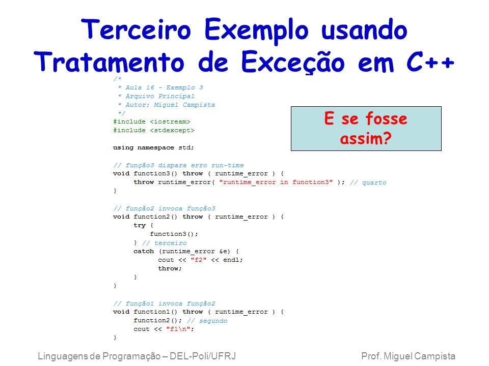 Terceiro Exemplo usando Tratamento de Exceção em C++ Linguagens de Programação – DEL-Poli/UFRJ Prof. Miguel Campista E se fosse assim?