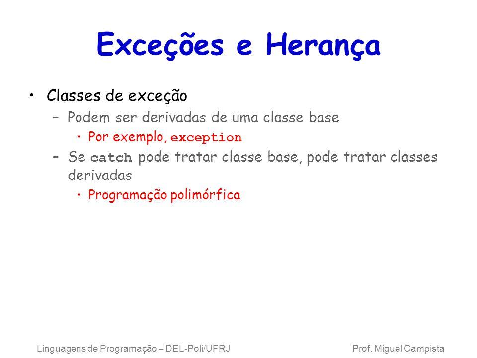 Exceções e Herança Classes de exceção –Podem ser derivadas de uma classe base Por exemplo, exception –Se catch pode tratar classe base, pode tratar cl