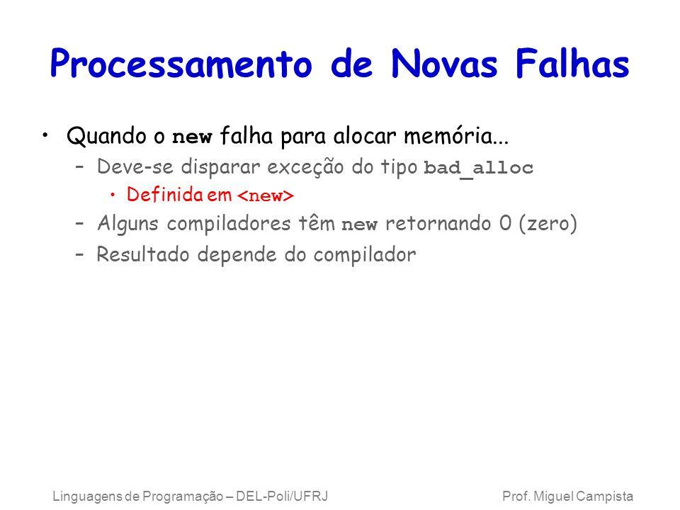 Processamento de Novas Falhas Quando o new falha para alocar memória... –Deve-se disparar exceção do tipo bad_alloc Definida em –Alguns compiladores t
