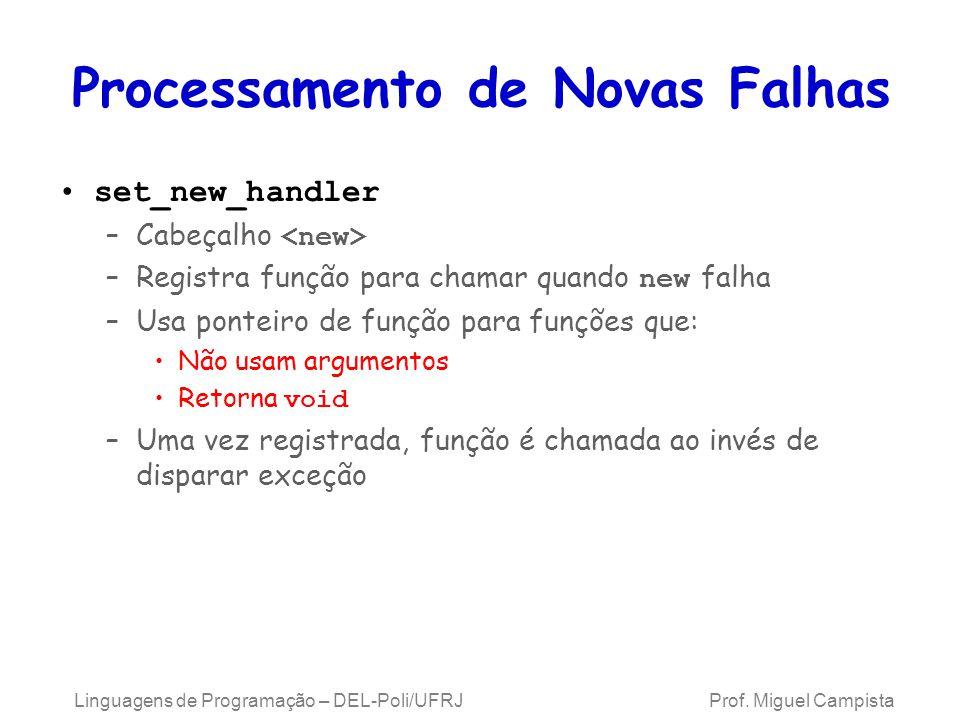 Processamento de Novas Falhas set_new_handler –Cabeçalho –Registra função para chamar quando new falha –Usa ponteiro de função para funções que: Não u