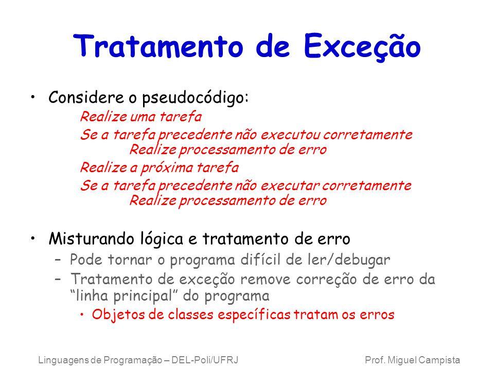 Tratamento de Exceção Considere o pseudocódigo: Realize uma tarefa Se a tarefa precedente não executou corretamente Realize processamento de erro Real
