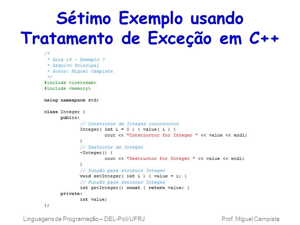 Sétimo Exemplo usando Tratamento de Exceção em C++ Linguagens de Programação – DEL-Poli/UFRJ Prof. Miguel Campista