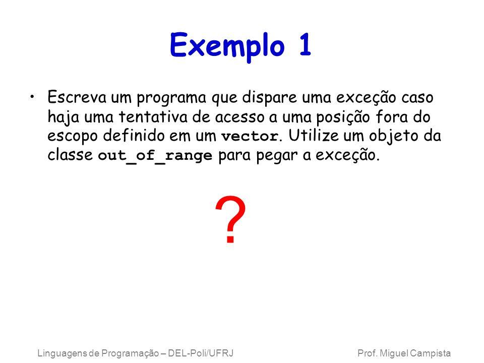 Exemplo 1 Escreva um programa que dispare uma exceção caso haja uma tentativa de acesso a uma posição fora do escopo definido em um vector. Utilize um