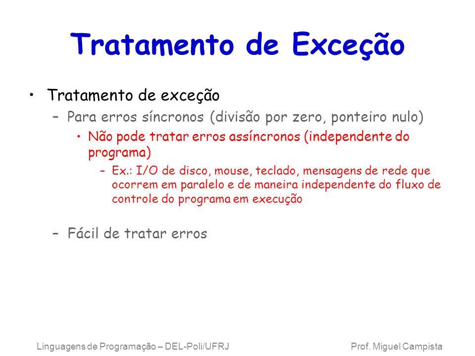 Tratamento de Exceção Tratamento de exceção –Para erros síncronos (divisão por zero, ponteiro nulo) Não pode tratar erros assíncronos (independente do