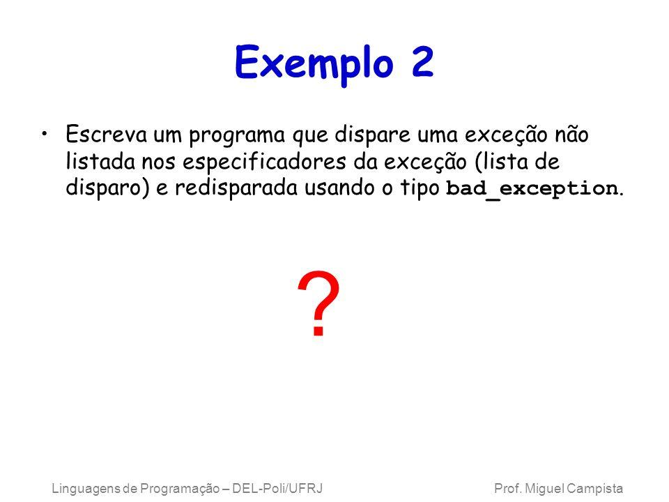 Exemplo 2 Escreva um programa que dispare uma exceção não listada nos especificadores da exceção (lista de disparo) e redisparada usando o tipo bad_ex