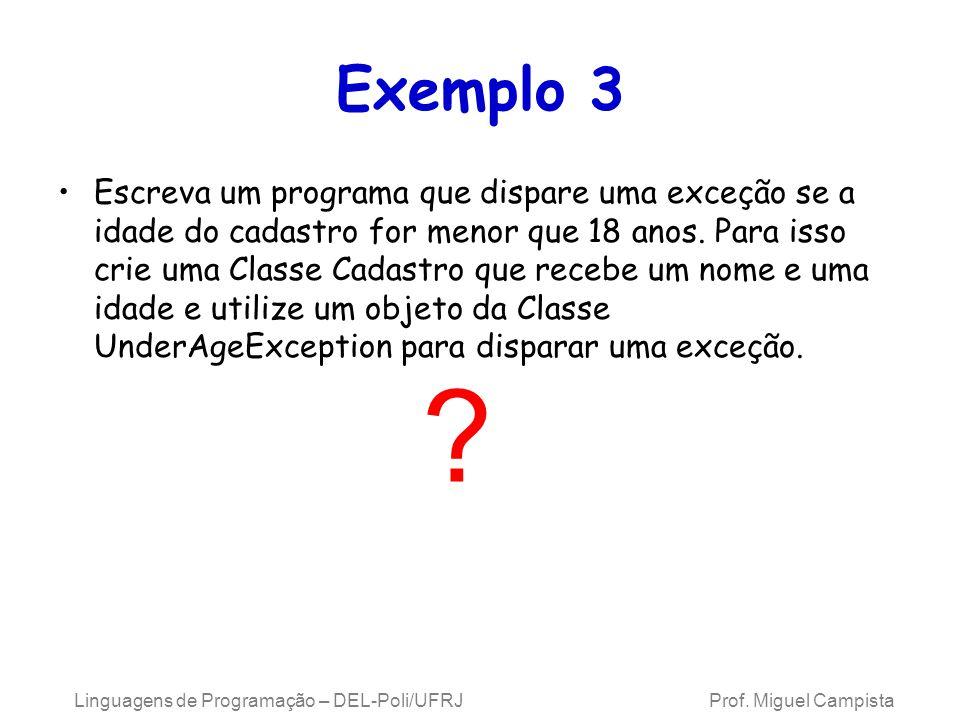 Exemplo 3 Escreva um programa que dispare uma exceção se a idade do cadastro for menor que 18 anos. Para isso crie uma Classe Cadastro que recebe um n