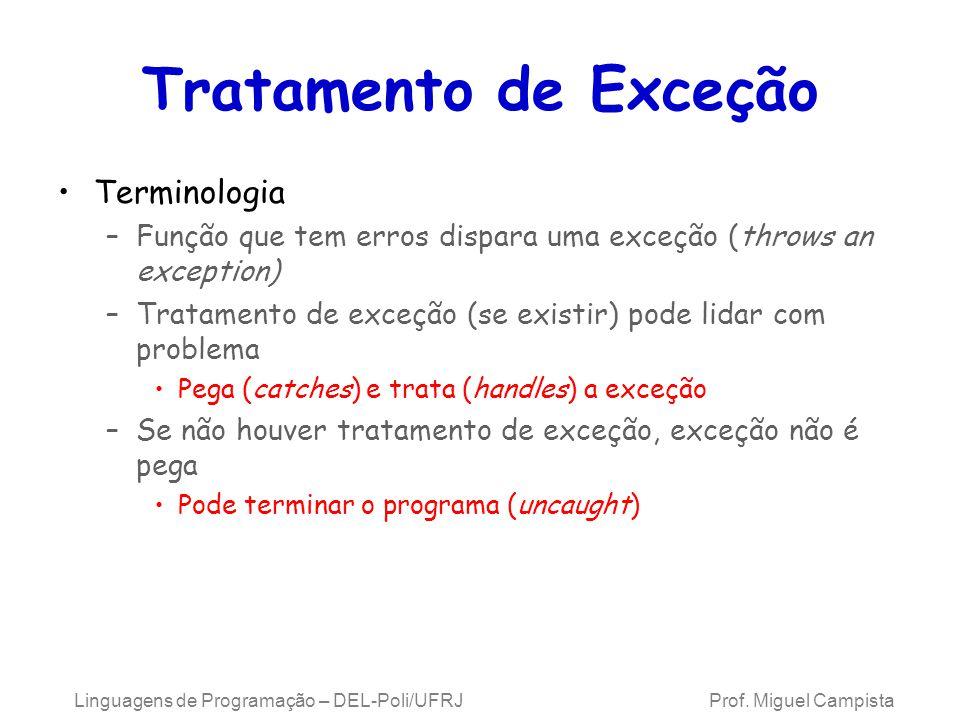 Tratamento de Exceção Terminologia –Função que tem erros dispara uma exceção (throws an exception) –Tratamento de exceção (se existir) pode lidar com