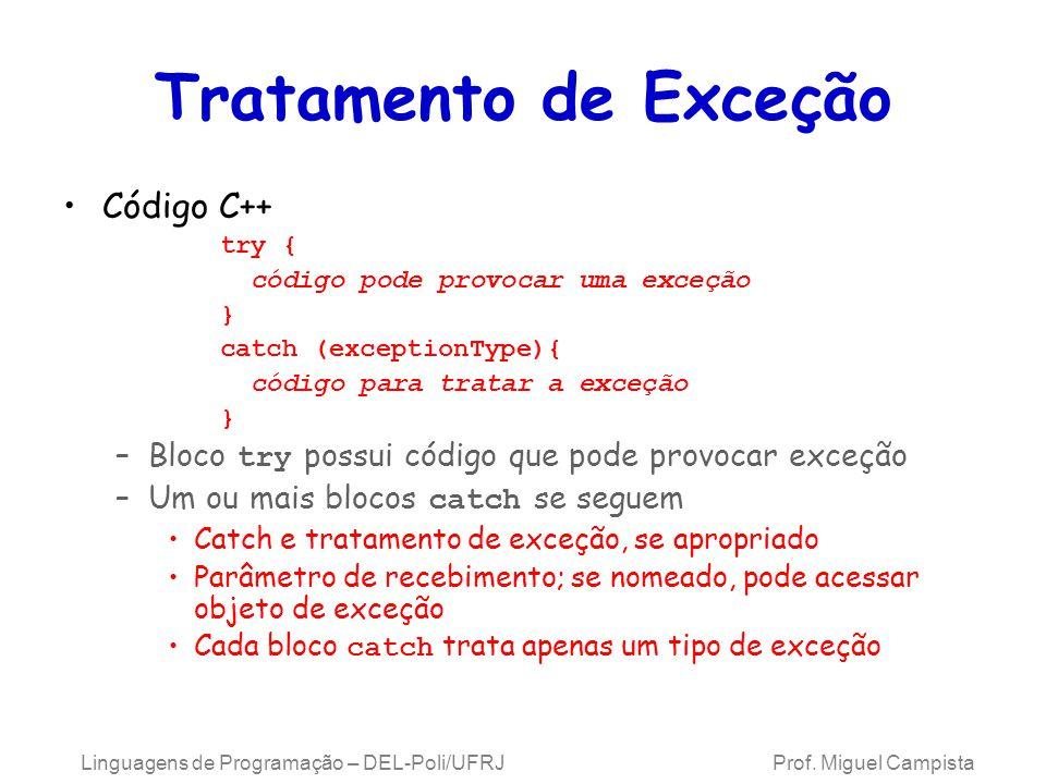 Tratamento de Exceção Código C++ try { código pode provocar uma exceção } catch (exceptionType){ código para tratar a exceção } –Bloco try possui códi