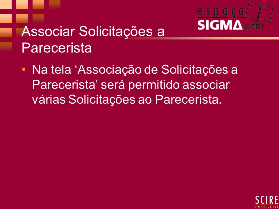 Associar Solicitações a Parecerista Na tela Associação de Solicitações a Parecerista será permitido associar várias Solicitações ao Parecerista.
