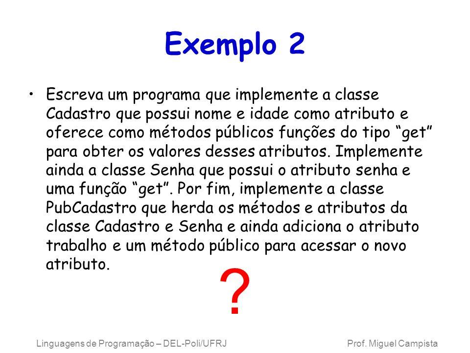 Exemplo 2 Escreva um programa que implemente a classe Cadastro que possui nome e idade como atributo e oferece como métodos públicos funções do tipo g