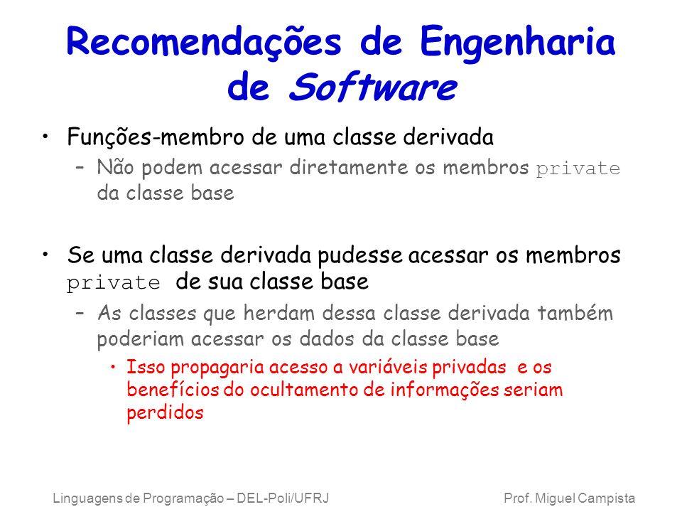 Recomendações de Engenharia de Software Funções-membro de uma classe derivada –Não podem acessar diretamente os membros private da classe base Se uma