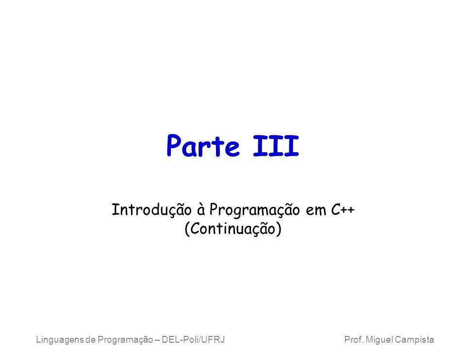 Linguagens de Programação – DEL-Poli/UFRJ Prof. Miguel Campista Parte III Introdução à Programação em C++ (Continuação)