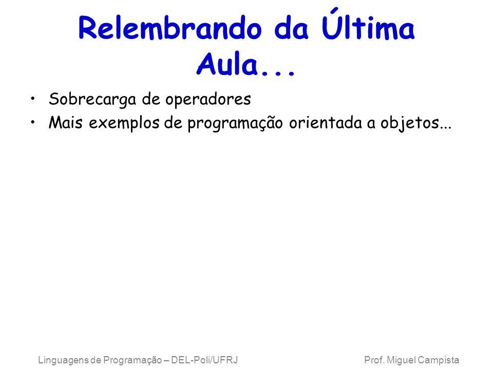 Linguagens de Programação – DEL-Poli/UFRJ Prof. Miguel Campista Relembrando da Última Aula... Sobrecarga de operadores Mais exemplos de programação or