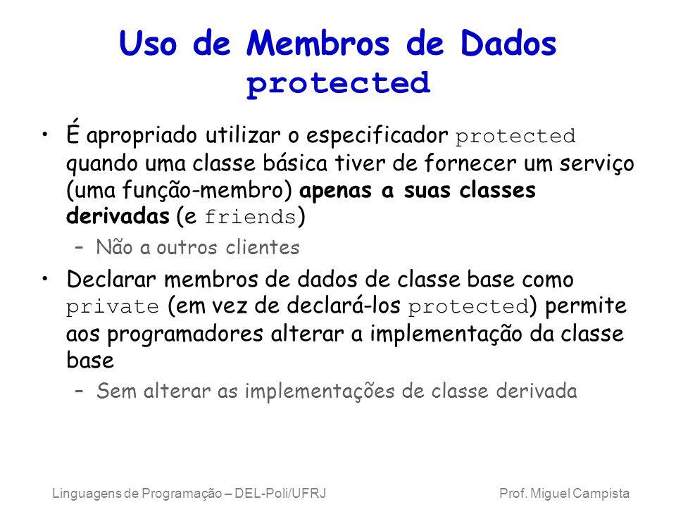 Uso de Membros de Dados protected É apropriado utilizar o especificador protected quando uma classe básica tiver de fornecer um serviço (uma função-me
