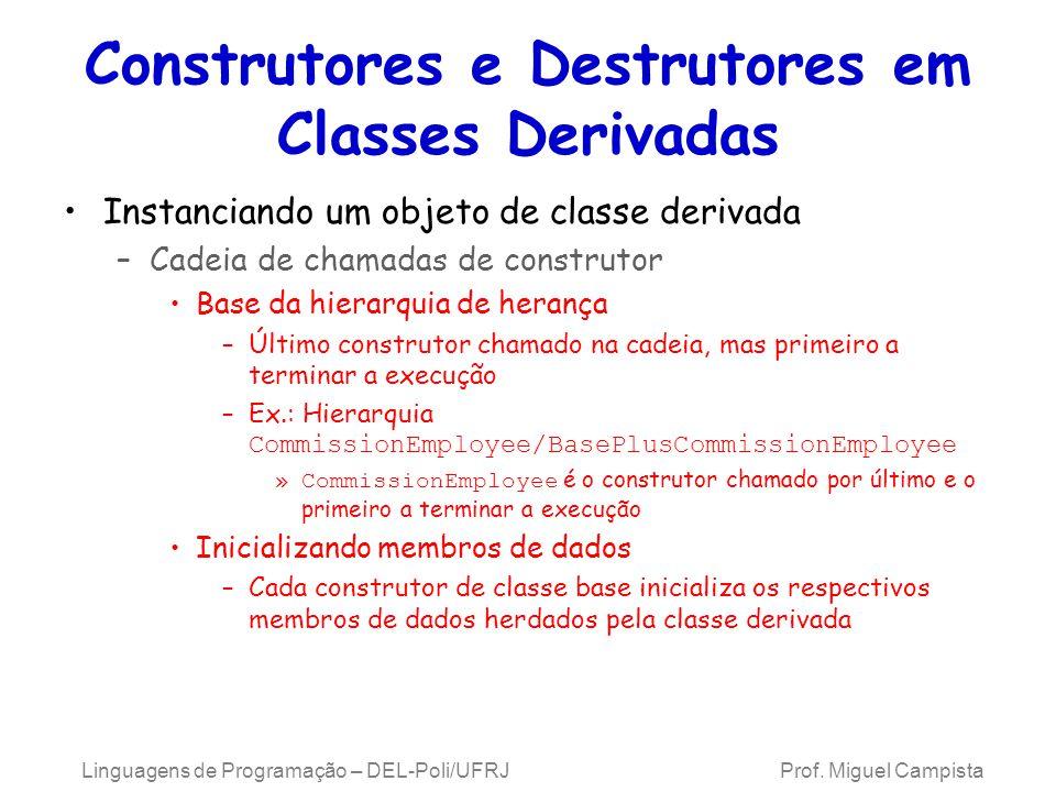 Construtores e Destrutores em Classes Derivadas Instanciando um objeto de classe derivada –Cadeia de chamadas de construtor Base da hierarquia de hera