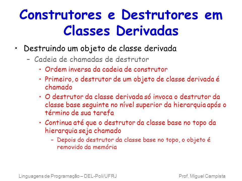 Construtores e Destrutores em Classes Derivadas Destruindo um objeto de classe derivada –Cadeia de chamadas de destrutor Ordem inversa da cadeia de co