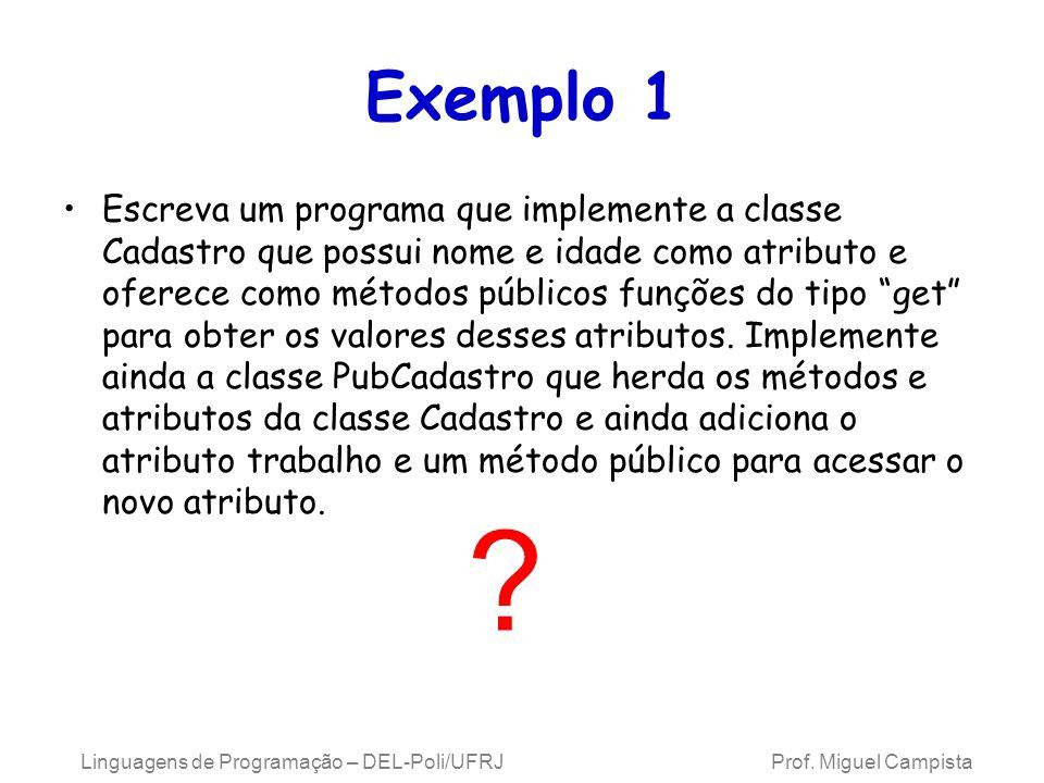 Exemplo 1 Escreva um programa que implemente a classe Cadastro que possui nome e idade como atributo e oferece como métodos públicos funções do tipo g