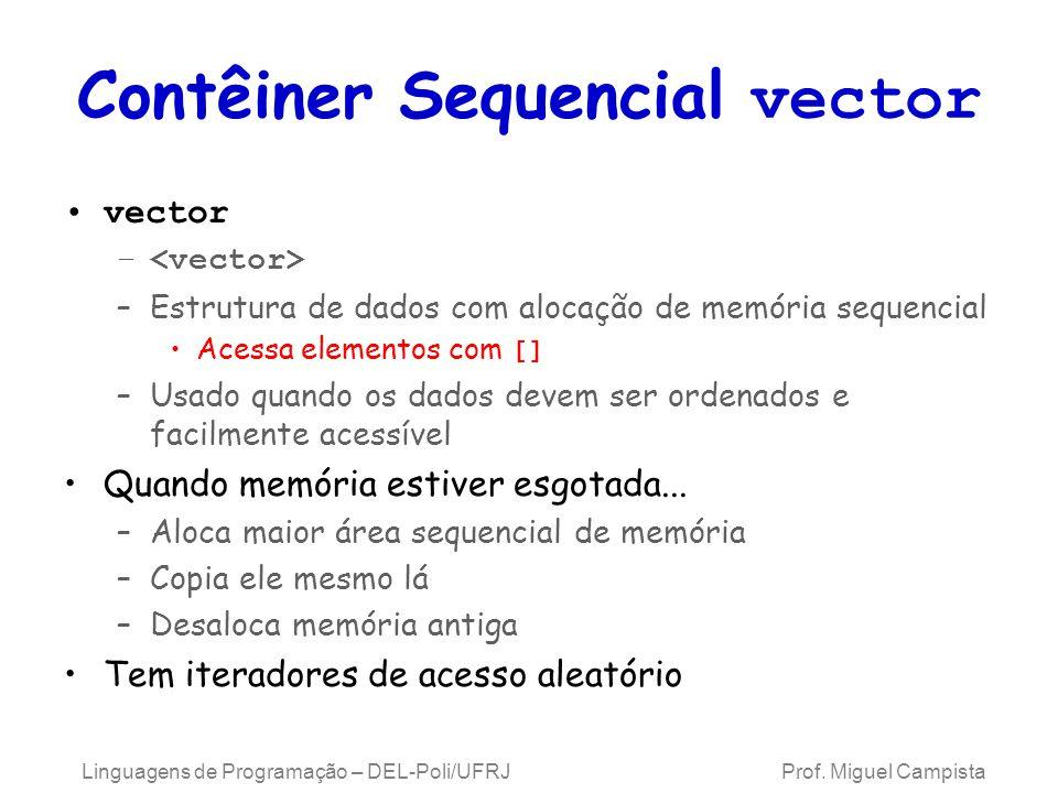 Contêiner Sequencial vector vector – –Estrutura de dados com alocação de memória sequencial Acessa elementos com [] –Usado quando os dados devem ser ordenados e facilmente acessível Quando memória estiver esgotada...
