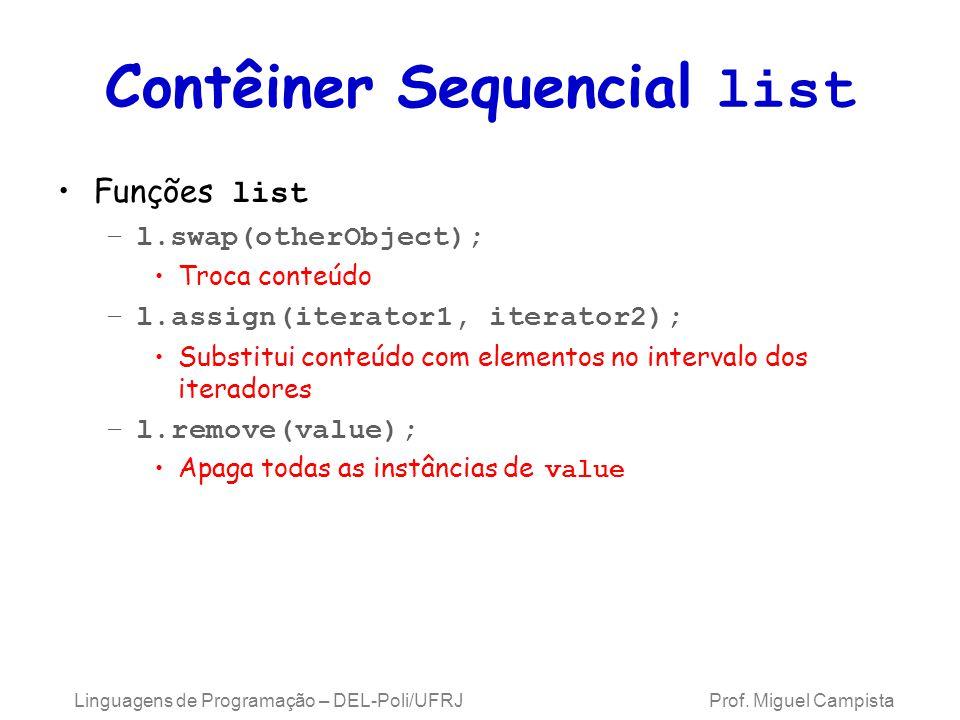 Contêiner Sequencial list Funções list –l.swap(otherObject); Troca conteúdo –l.assign(iterator1, iterator2); Substitui conteúdo com elementos no intervalo dos iteradores –l.remove(value); Apaga todas as instâncias de value Linguagens de Programação – DEL-Poli/UFRJ Prof.