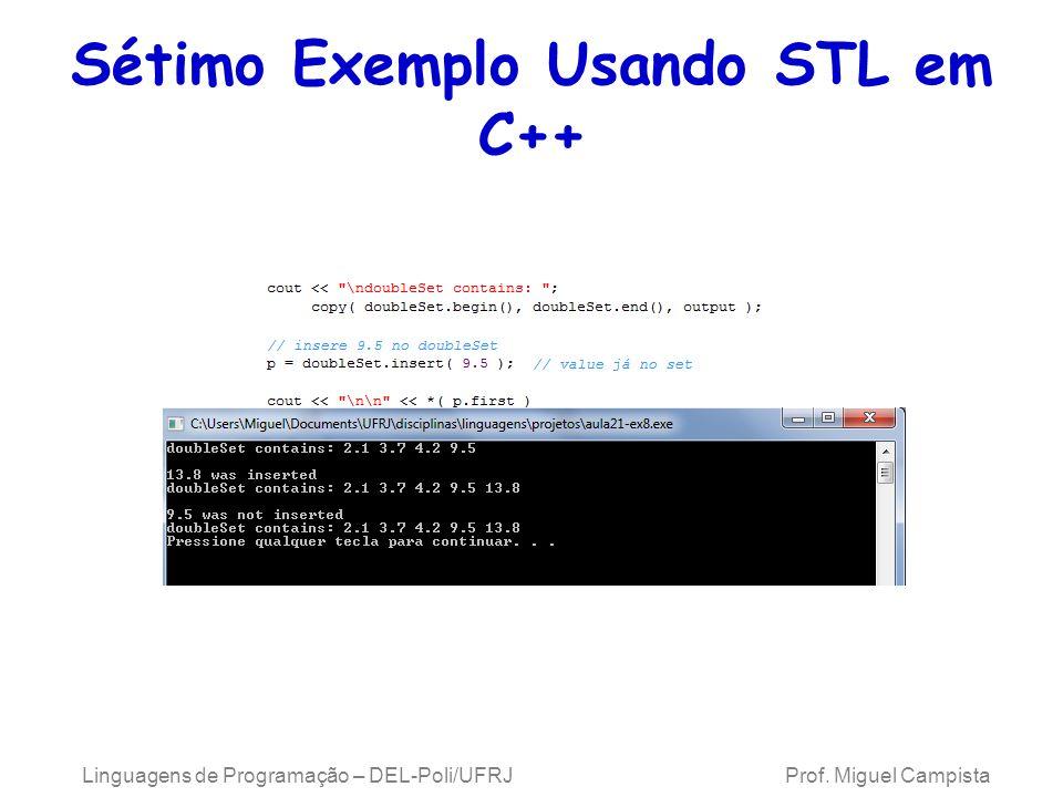 Sétimo Exemplo Usando STL em C++ Linguagens de Programação – DEL-Poli/UFRJ Prof. Miguel Campista