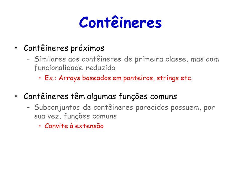 Contêineres Contêineres próximos –Similares aos contêineres de primeira classe, mas com funcionalidade reduzida Ex.: Arrays baseados em ponteiros, strings etc.