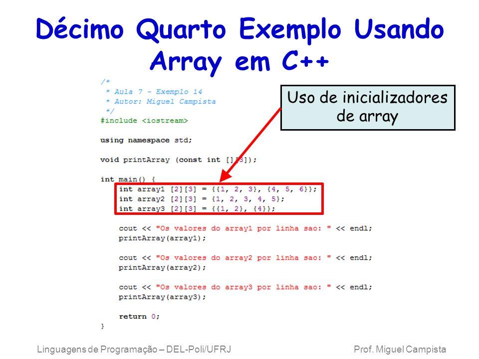 Décimo Quarto Exemplo Usando Array em C++ Uso de inicializadores de array Linguagens de Programação – DEL-Poli/UFRJ Prof. Miguel Campista
