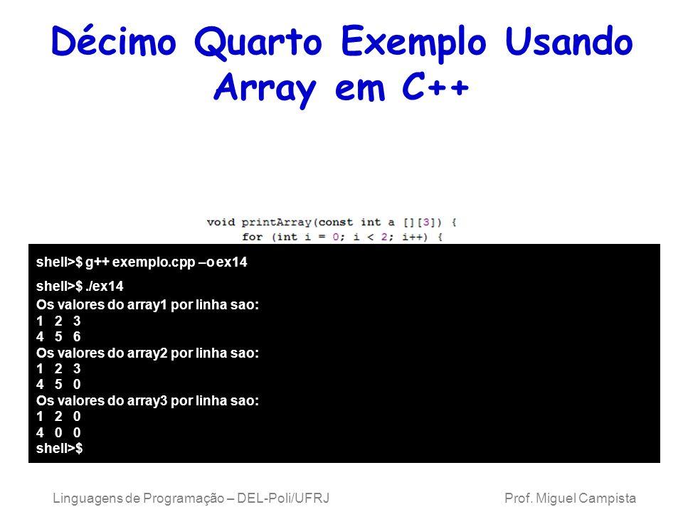 Décimo Quarto Exemplo Usando Array em C++ shell>$ g++ exemplo.cpp –o ex14 shell>$./ex14 Os valores do array1 por linha sao: 1 2 3 4 5 6 Os valores do