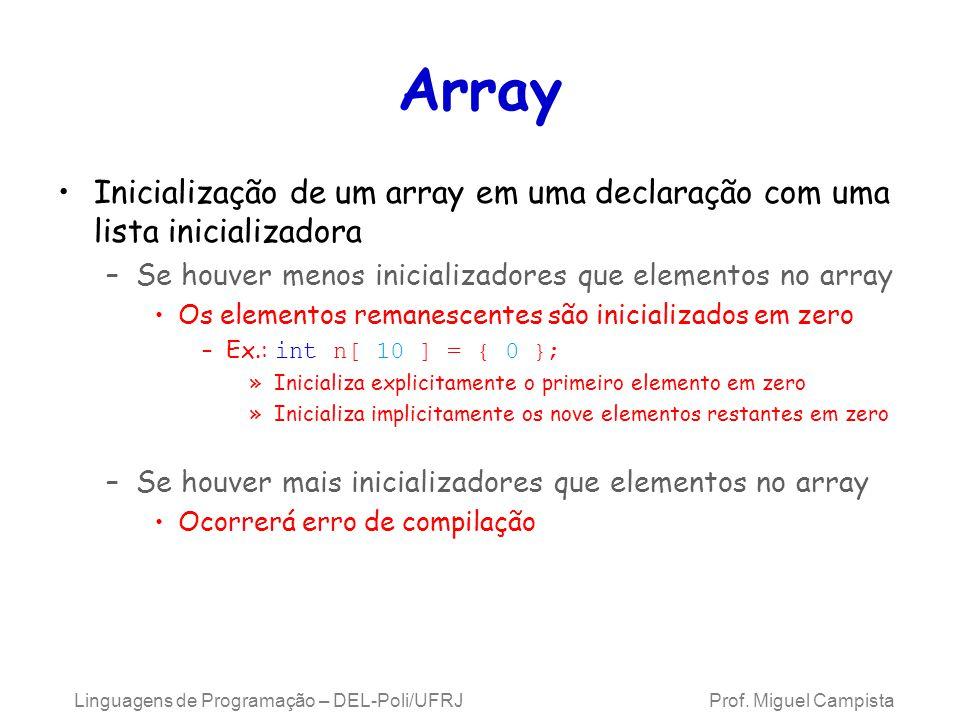 Array Inicialização de um array em uma declaração com uma lista inicializadora –Se houver menos inicializadores que elementos no array Os elementos re