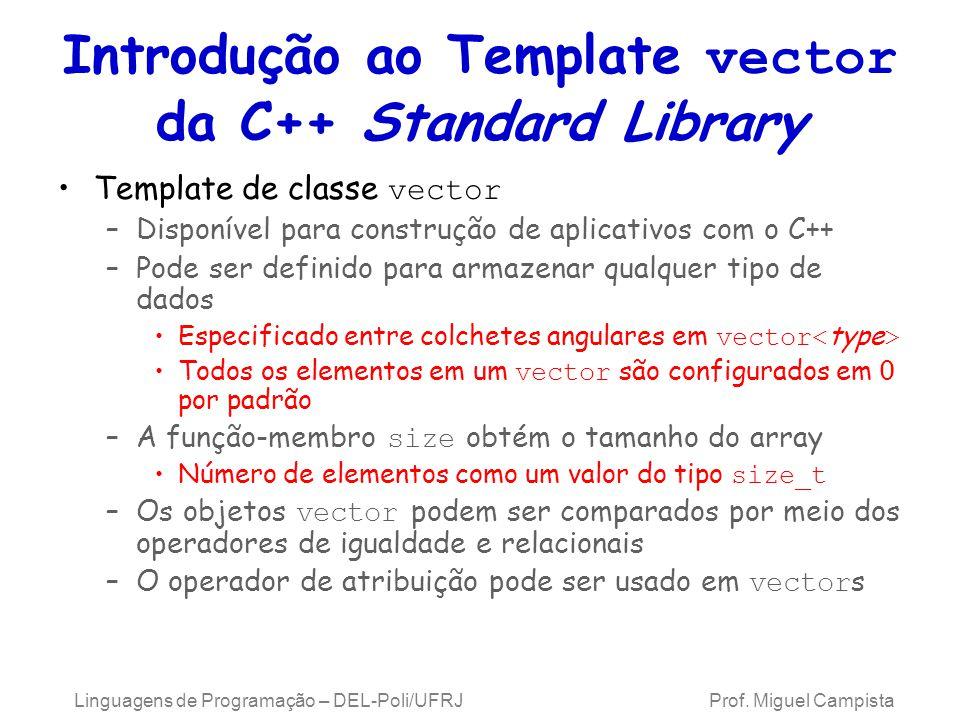Introdução ao Template vector da C++ Standard Library Template de classe vector –Disponível para construção de aplicativos com o C++ –Pode ser definid