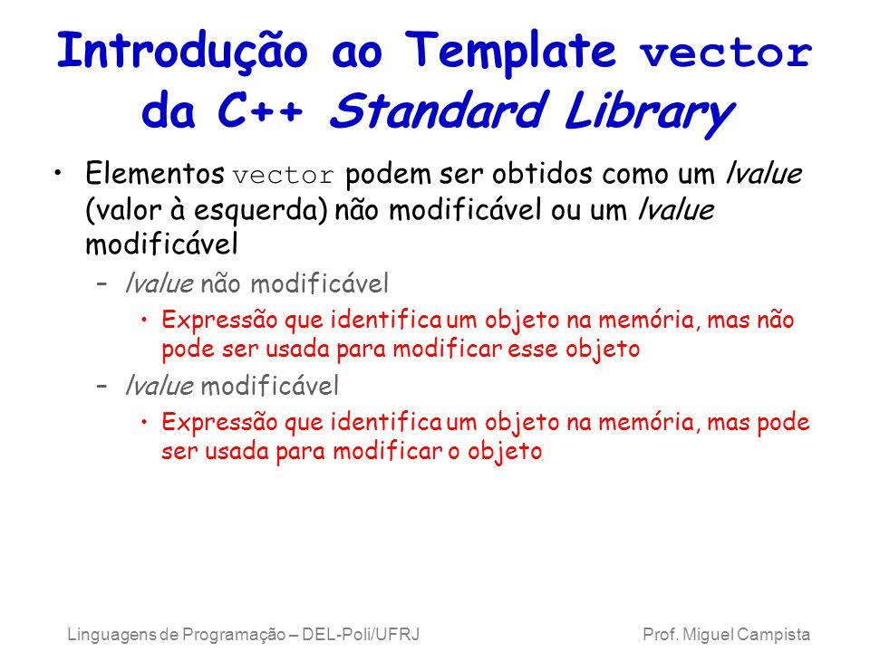 Introdução ao Template vector da C++ Standard Library Elementos vector podem ser obtidos como um lvalue (valor à esquerda) não modificável ou um lvalu