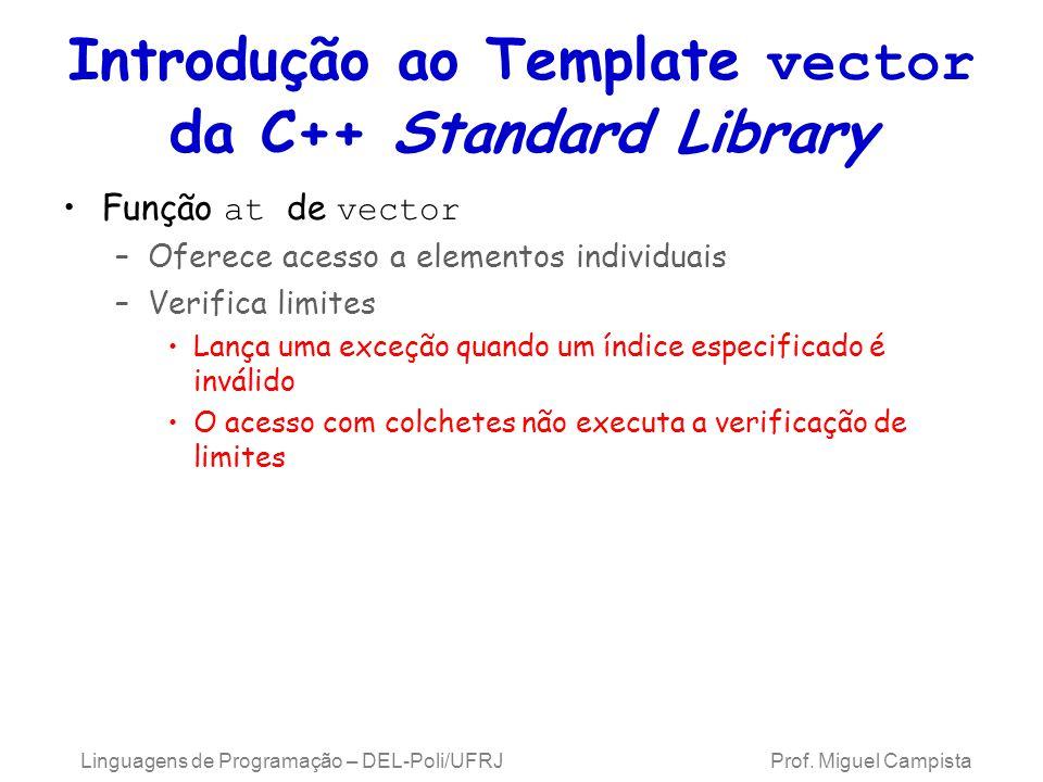 Introdução ao Template vector da C++ Standard Library Função at de vector –Oferece acesso a elementos individuais –Verifica limites Lança uma exceção