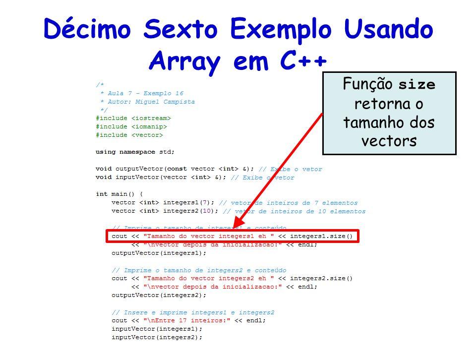 Décimo Sexto Exemplo Usando Array em C++ Função size retorna o tamanho dos vectors