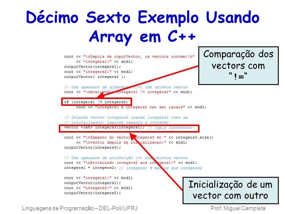 Décimo Sexto Exemplo Usando Array em C++ Comparação dos vectors com != Inicialização de um vector com outro Linguagens de Programação – DEL-Poli/UFRJ
