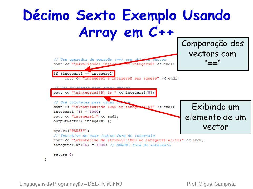 Décimo Sexto Exemplo Usando Array em C++ Comparação dos vectors com == Exibindo um elemento de um vector Linguagens de Programação – DEL-Poli/UFRJ Pro