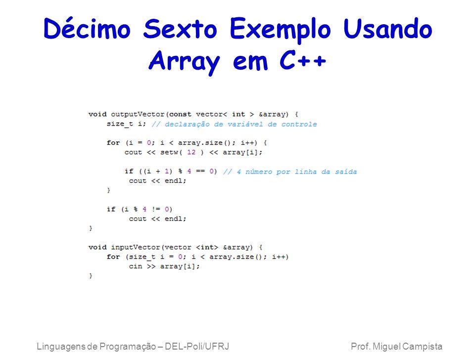 Décimo Sexto Exemplo Usando Array em C++ Linguagens de Programação – DEL-Poli/UFRJ Prof. Miguel Campista