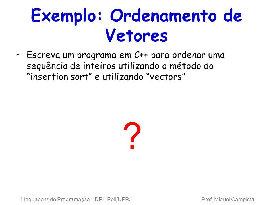 Exemplo: Ordenamento de Vetores Escreva um programa em C++ para ordenar uma sequência de inteiros utilizando o método do insertion sort e utilizando v