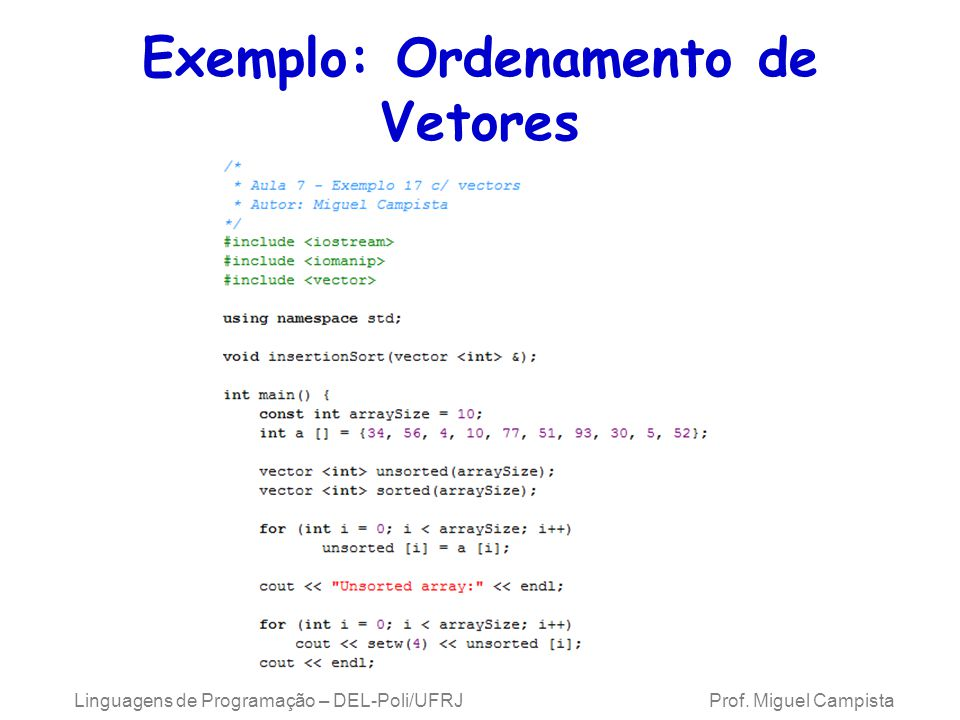 Exemplo: Ordenamento de Vetores Linguagens de Programação – DEL-Poli/UFRJ Prof. Miguel Campista