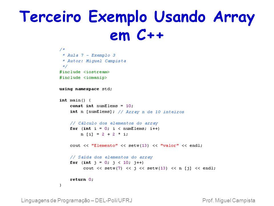 Terceiro Exemplo Usando Array em C++ Linguagens de Programação – DEL-Poli/UFRJ Prof. Miguel Campista