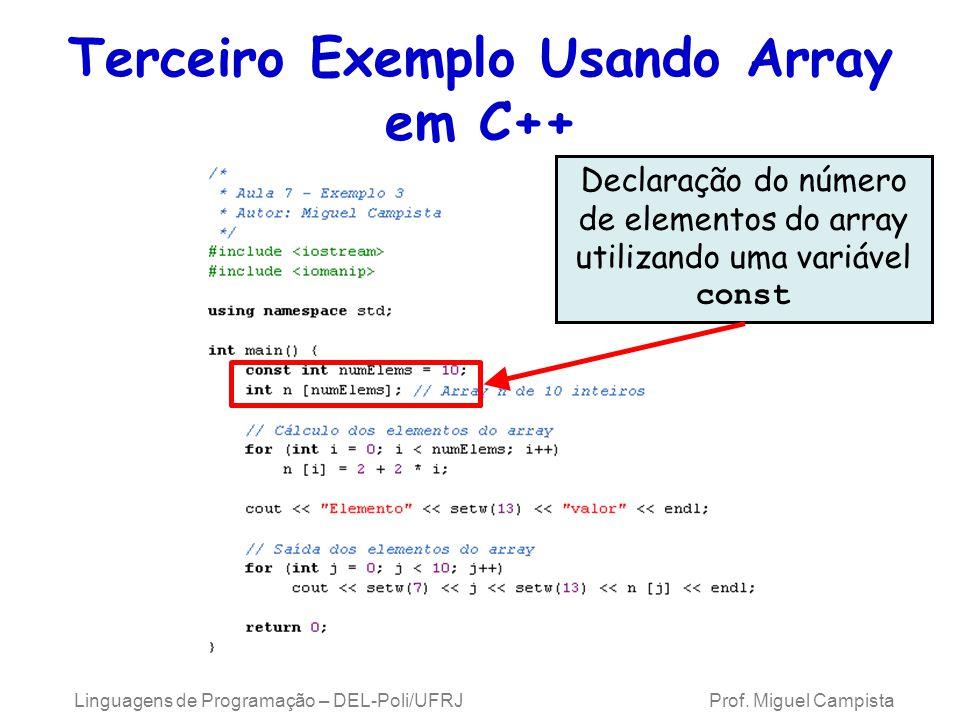 Terceiro Exemplo Usando Array em C++ Linguagens de Programação – DEL-Poli/UFRJ Prof. Miguel Campista Declaração do número de elementos do array utiliz