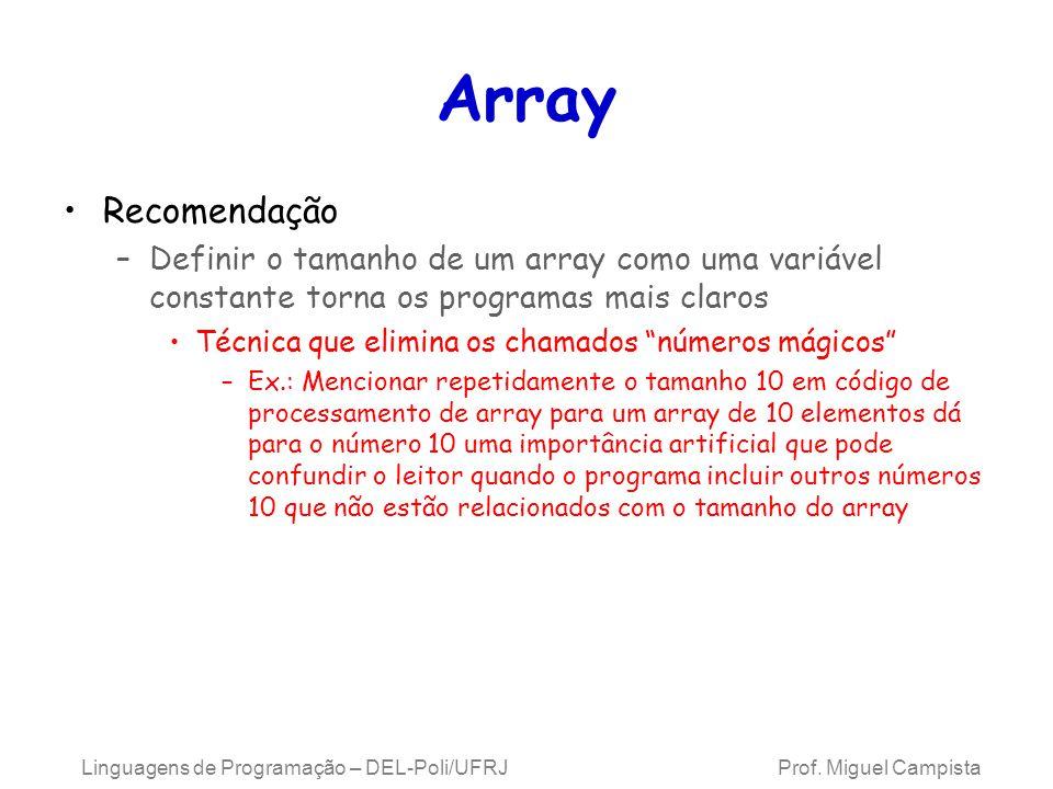 Array Recomendação –Definir o tamanho de um array como uma variável constante torna os programas mais claros Técnica que elimina os chamados números m